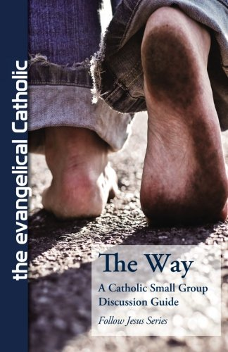 The Way: A Catholic Small Group Bible Discussion Guide