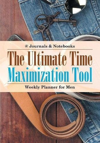 Download The Ultimate Time Maximization Tool - Weekly Planner for Men PDF