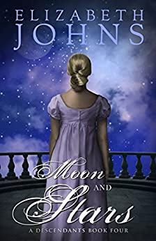 Moon and Stars: A Traditional Regency Romance (Descendants Book 4) by [Johns, Elizabeth]