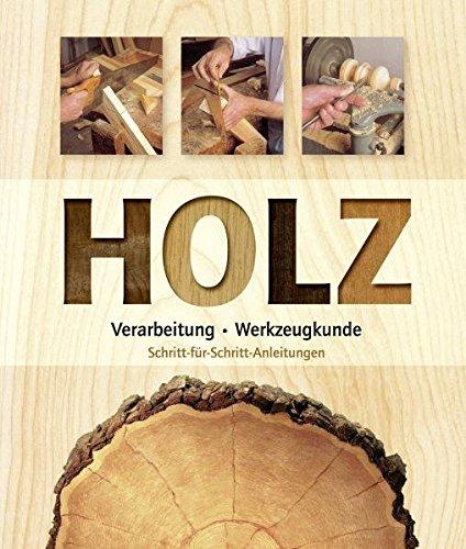 Holz: Verarbeitung, Werkzeugkunde: Schritt-für-Schritt-Anleitungen