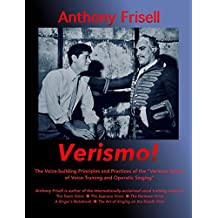 Verismo!: The Voice-building Principles and Practices of the Verismo School of Voice Training and Operatic Singing