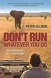 DON'T RUN, Whatever You Do: My Adventures as a Safari Guide