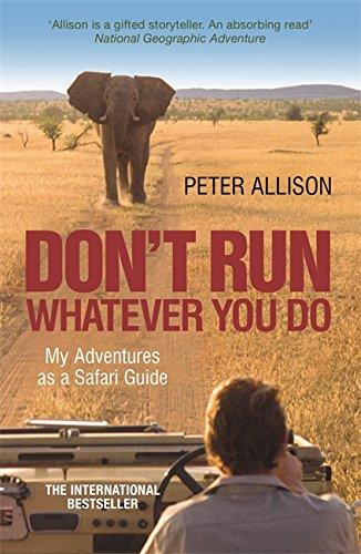 DON'T RUN, Whatever You Do: My Adventures as a Safari Guide ebook