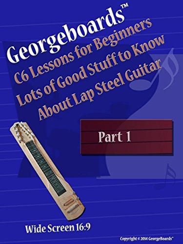 (GeorgeBoards C6 Lessons for Beginners Lots of Good Stuff to Know About Lap Steel Guitar - Part 1)