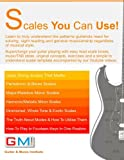 Scales You Can Use!: Learn to truly understand the patterns guitarists need for soloing, sight reading and general musicianship regardless of musical exercises. (GMI - Guitar & Music Institute)