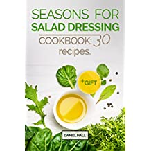 Seasons  for  salad dressing. Cookbook: 30 recipes