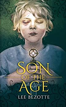 Son Of The Age (A Coming Of Age Fantasy) by [Bezotte, Lee]