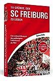 111 Gründe, den SC Freiburg zu lieben: Eine Liebeserklärung an den großartigsten Fußballverein der Welt
