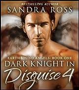 Dark Knight in Disguise IV (Earthbound Angels 1: Dark Knight in Disguise Book 4)