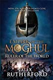 Empire of the Moghul: Ruler of the World (Empire of the Moghul 3)