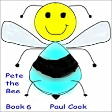 Pete the Bee: Book 6 Audiobook by Paul Cook Narrated by Paul Cook