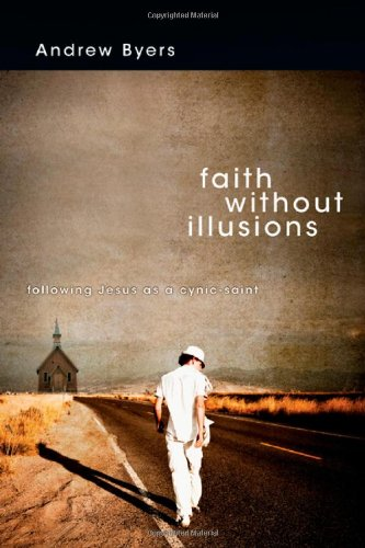 Faith Without Illusions: Following Jesus as a Cynic-Saint