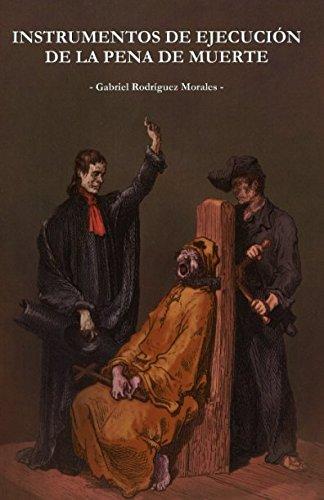 Instrumentos de ejecucion de la pena de muerte (Spanish Edition) (Pena De Muerte)