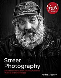 Street Photography: A Guide to Finding and Capturing Authentic Portraits and Streetscapes (Fuel)