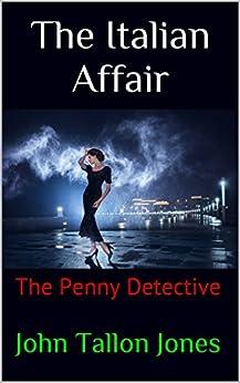The Italian Affair: The Penny Detective (The Penny Detective Series Book 2) by [Jones, John Tallon]