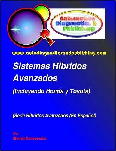 Sistemas Híbridos Avanzados: (Incluyendo Modelos HONDA y TOYOTA) (Spanish Edition): Mandy Concepcion: 9781463575717: Amazon.com: Books