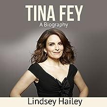 Tina Fey: A Biography   Livre audio Auteur(s) : Lindsey Hailey Narrateur(s) : Daniel Greenberg
