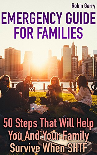 Emergency Guide For Families: 50 Steps That Will Help You And Your Family Survive When SHTF by [Garry, Robin ]