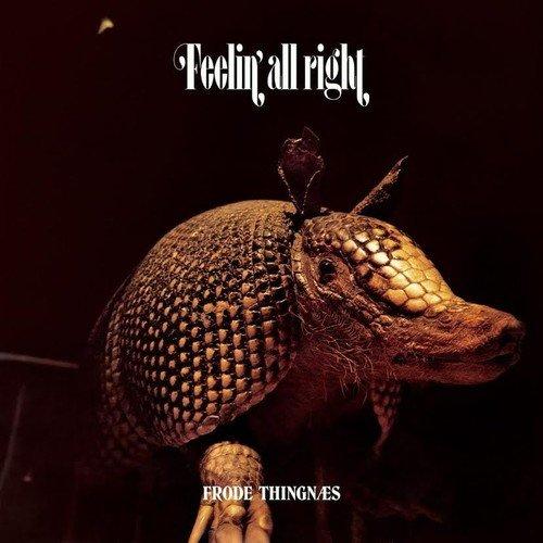 FRODE THINGNAES - FEELIN' ALRIGHT (LTD) (OGV) (RMST) (REIS)
