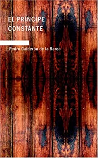 El Príncipe Constante: Comedia Famosa (Spanish Edition)
