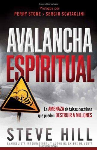 Avalancha espiritual: La amenaza de las falsas doctrinas que pueden destruir a millones (Spanish Edition) [Steve Hill] (Tapa Blanda)