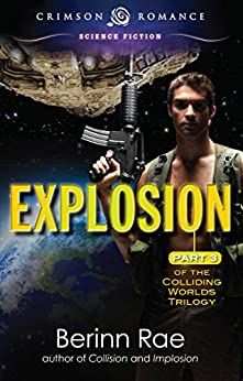 Explosion: Part 3 in the Colliding Worlds Trilogy by [Rae, Berinn]