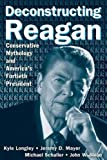 img - for Deconstructing Reagan: Conservative Mythology and America's Fortieth President book / textbook / text book