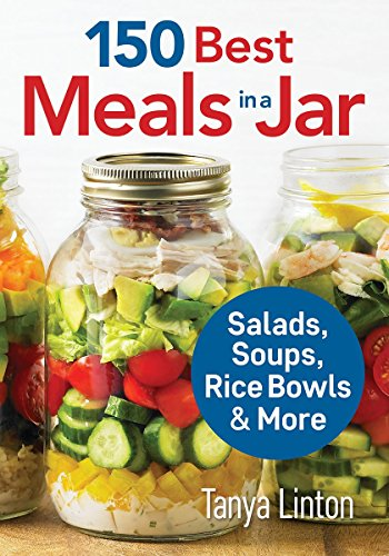 150 Best Meals in a Jar: Salads, Soups, Rice Bowls and More (Best Meals For A Cold)
