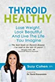 Thyroid Healthy, Lose Weight, Look Beautiful and Live the Life You Imagine