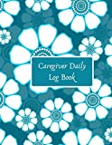 Caregiver Daily Log Book: Essential Daily Home Aide Record Notebook Log for Keeping Track of Day to Day Health and General Wellness, Personal ... 8.5'x11' with 120 pages. (Daily Care Logbook)