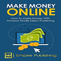 Make Money Online: How to Make Money with Amazon Kindle Publishing