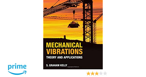 Amazon mechanical vibrations theory and applications amazon mechanical vibrations theory and applications 9781439062128 s graham kelly books fandeluxe Choice Image