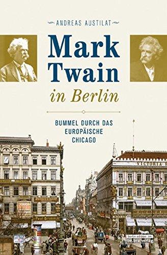 Mark Twain in Berlin. Bummel durch das europäische Chicago