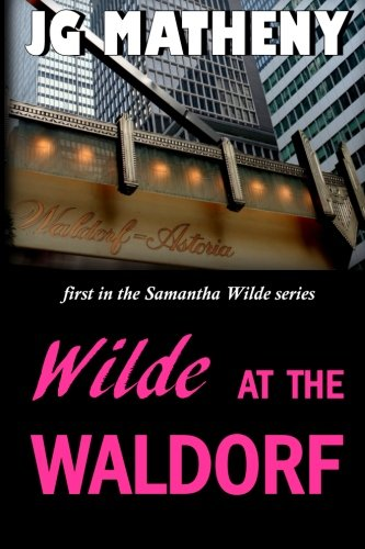 Wilde at the Waldorf: First in the Samantha Wilde series (Samantha Wilde FBI series) (Volume 1)
