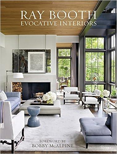 Ray Booth: Evocative Interiors: Ray Booth, Judith Nasatir, Bobby McAlpine:  9780847861880: Amazon.com: Books