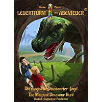 Leuchtturm der Abenteuer: Die magische Dinosaurier-Jagd - The Magical Dinosaur Hunt: Zweisprachiges Kinderbuch in Deutsch - Englisch (Paralleltext)