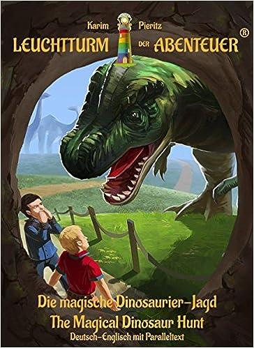 Leuchtturm der Abenteuer Die magische Dinosaurier-Jagd - The Magical Dinosaur Hunt (Deutsch-Englisch mit Paralleltext): Erstlesebuch/Kinderbuch ab 6 Jahren - zweisprachig/bilingual lesen lernen