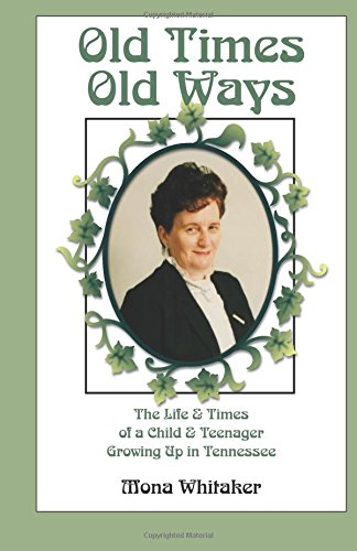 Read Online Old Times, Old Ways: The Life & Times of a Child and Teenager Growing Up in Tennessee pdf