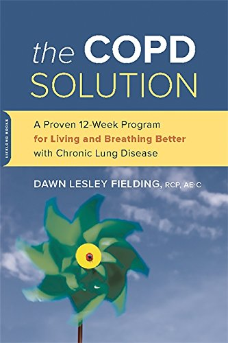 The Copd Solution  A Proven 10 Week Program For Living And Breathing Better With Chronic Lung Disease
