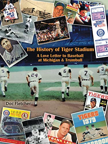 The History of Tiger Stadium: A Love Letter to Baseball at Michigan & ()