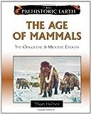 The Age of Mammals: The Oligocene & Miocene Epochs (The Prehistoric Earth)