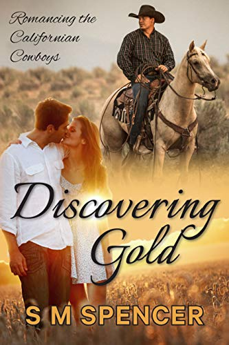 Book: Discovering Gold (Romancing the Californian Cowboys Book 1) by S M Spencer