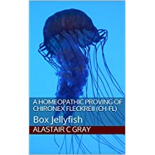 A Homeopathic Proving of Chironex Fleckreii (Ch-fl): Box Jellyfish (Experience of Medicine |  Hahnemannian Provings Book 3)