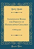 img - for Inexpensive Books for Parents of Handicapped Children: A Bibliography (Classic Reprint) book / textbook / text book