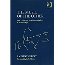 The Music of the Other: New Challenges for Ethnomusicology in a Global Age