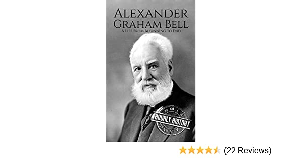 Amazon.com: Alexander Graham Bell: A Life From Beginning to End (Biographies of Innovators Book 2) eBook: Hourly History: Kindle Store