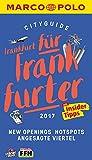 MARCO POLO Cityguide Frankfurt für Frankfurter 2017: Mit Insider-Tipps und Cityatlas. (MARCO POLO Cityguides)