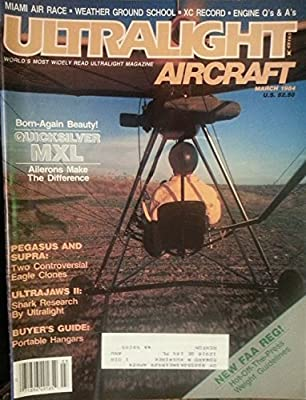 Ultralight Aircraft March 1984 - Born-Again Beauty! Quicksilver MXL, Ailerons Make the Difference
