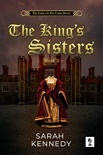 The King's Sisters (The Cross and the Crown Book 3) by [Kennedy, Sarah]