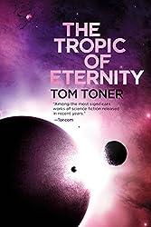 The Tropic of Eternity: Volume Three of The Amaranthine Spectrum Hardcover – August 7, 2018 by Tom Toner (Author)